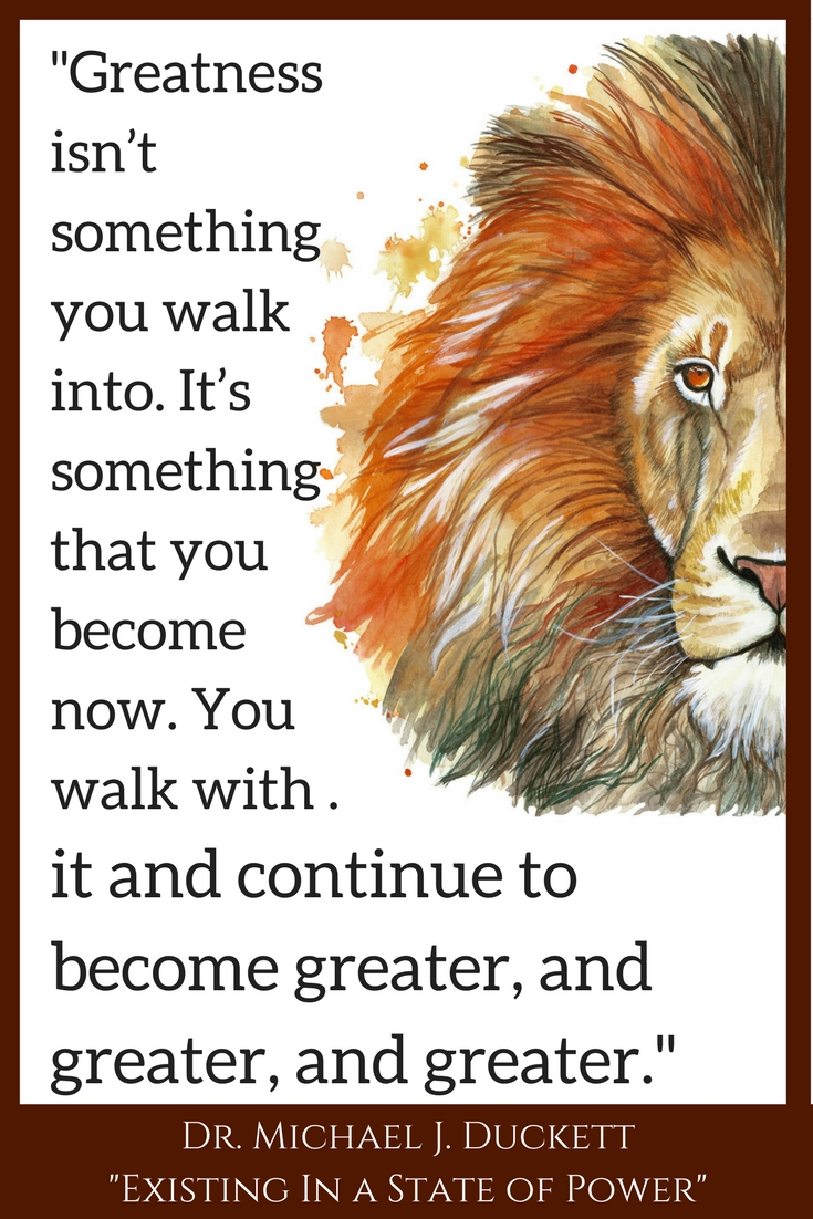 Life Hacks: Greatness, existing in a state of power, becoming successful, living in the now, mindfulness