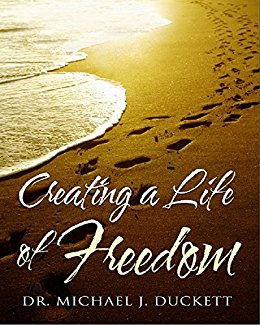 creating a life of freedom book by Dr. Michael J. Duckett