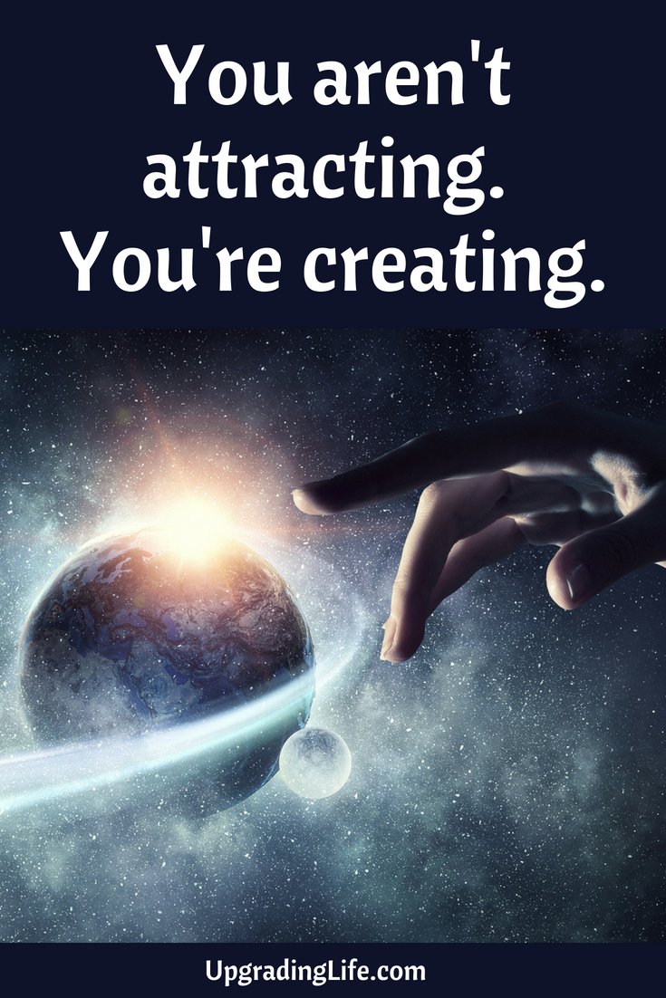 creating your life, creating your world